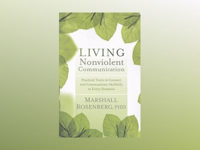 Living nonviolent communication - practical tools to connect and communicat av Marshall B. Rosenberg