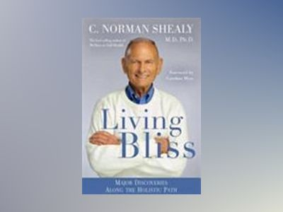 Bliss: Doing Good to Self and Others av Norman Shealy