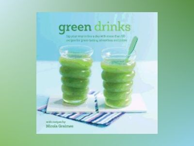 Green drinks - sip your way to five a day with more than 50 recipes for gre av Nicola Graimes