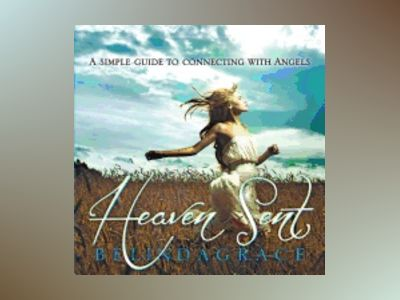 Heaven Sent : A Simple Guide to Connecting With Angels av BelindaGrace