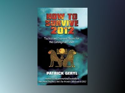 How To Survive 2012: Tactics & Survival Places For The Comin av Patrick Geryl