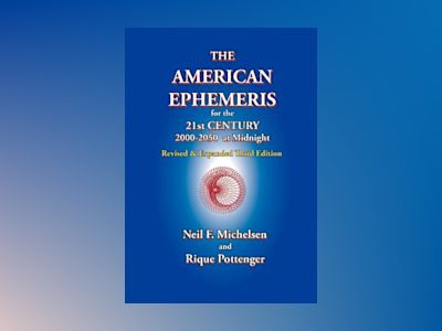 The American Ephemeris for the 21st Century, 2000-2050 at Midnight av Neil F. Michelsen