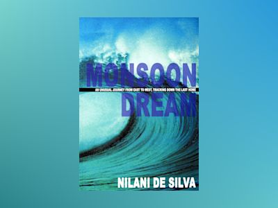 Monsoon dream : [an unusual journey from east to west, tracking down the last home] av Nilani de Silva