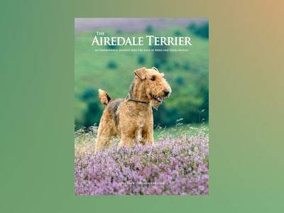 The Airedale Terrier : An Inspirational Journey into the Lives of Dogs and their Owners av Lars Gren