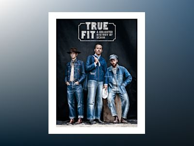 True fit : a collected history of denim av Viktor Fredbäck