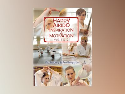 Happy Aikido: Inspiration & motivation vol.1&2 av Pia Moberg