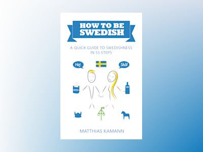 How to be Swedish : a quick guide to swedishness - in 55 steps av Matthias Kamann