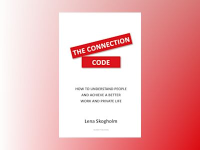 The connection code : how to understand people and achieve a better work and private life av Lena Skogholm