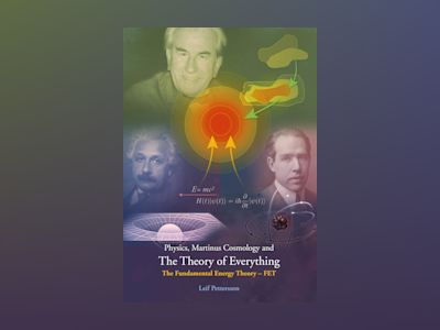 Physics, Martinus Cosmology and The Theory of Everything: The Fundamental Energy Theory – FET av Leif Pettersson