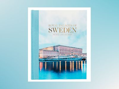 Royal Palaces of Sweden: People and stories av Sofia Hillborg