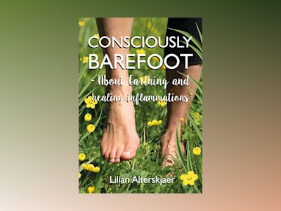 Consciously barefoot : about earthing and healing inflammations av Lilian Alterskjaer