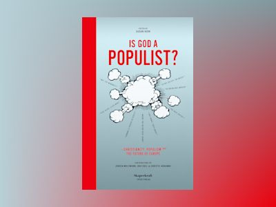 Is god a populist? : christianity, populism and the future of Europe av Joel Halldorf