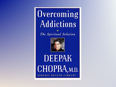 Overcoming Addictions av Deepak Md Chopra