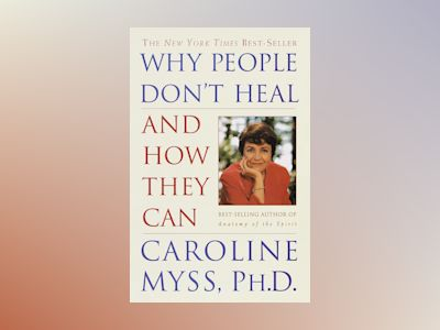 Why People Don't Heal and How They Can av Caroline Myss