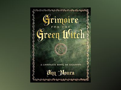 Grimoire for the green witch - a complete book of shadows av Ann Moura