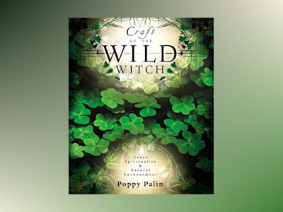 Craft of the wild witch - green spirituality and natural enchantment av Poppy Palin