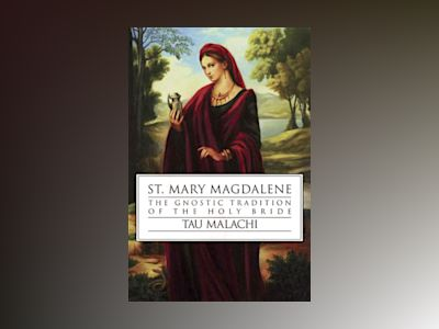 St. mary magdalene - the gnostic tradition of the holy bible av Tau Malachi