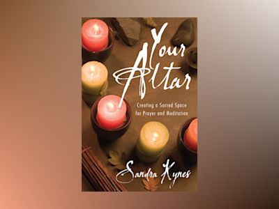 Your altar - creating a sacred space for prayer and meditation av Sandra Kynes