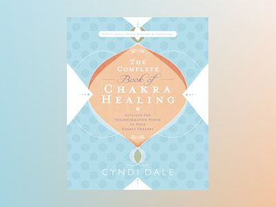 Complete book of chakra healing - activate the transformative power of your av Cyndi Dale