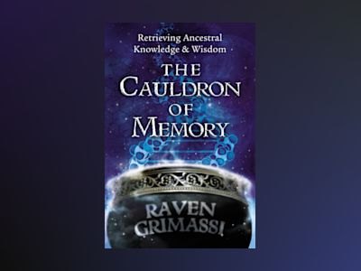 Cauldron of memory - retrieving ancestral knowledge and wisdom av Raven Grimassi