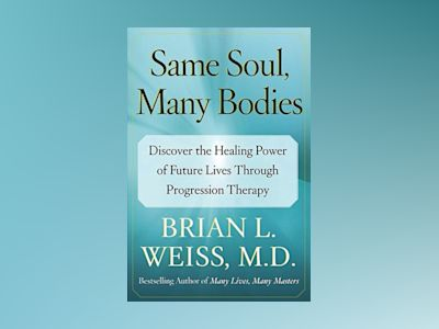 Same Soul, Many Bodies: Discover the Healing Power of Future Lives Through Progression Therapy av Brian L. Weiss