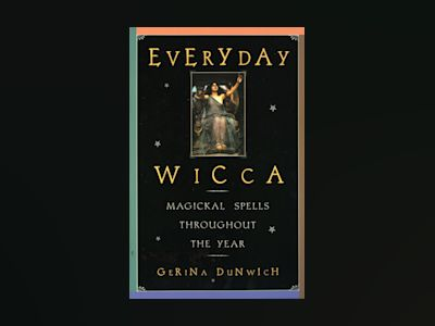 Everyday Wicca: Magickal Spells Throughout The Year (Citadel av Gerina Dunwich