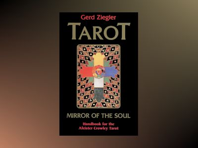 Tarot: Mirror of the Soul: Handbook for the Aleister Crowley Tarot av Gerd Ziegler