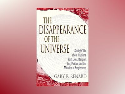 Disappearance of the universe - straight talk about illusions, past lives, av Gary R. Renard