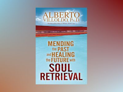 Mending The Past And Healing The Future With Soul Retrieval av Alberto Villoldo