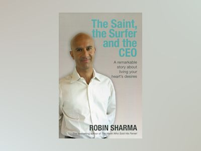 Saint, the surfer and the ceo - a remarkable story about living your hearts av Robin Sharma