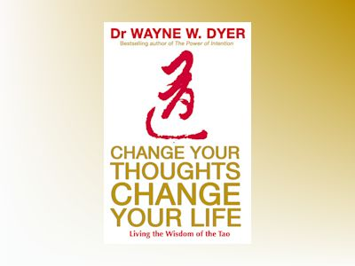Change your thoughts, change your life - living the wisdom of the tao av Dr. Wayne W. Dyer