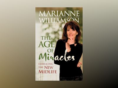 Age of miracles - embracing the new midlife av Marianne Williamson