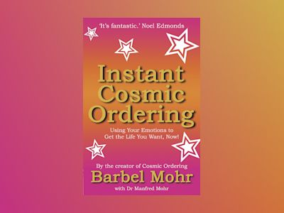 Instant cosmic ordering - using your emotions to get the life you want, now av Barbel Mohr