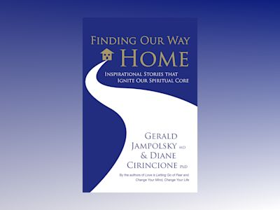 Finding our way home - heartwarming stories that ignite our spiritual core av Gerald G. Jampolsky