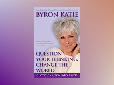 Question Your Thinking, Change Your World av Byron Katie