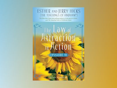 Law of attraction in action - episode vi av Jerry Hicks