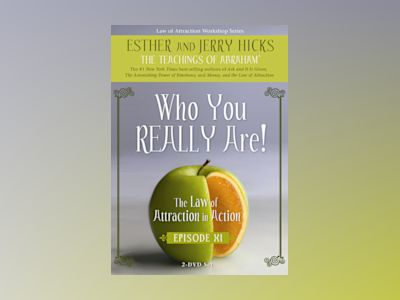 Episode XI : Who You Really Are - The Law of Attraction in Action av Hicks Jerry & Ester
