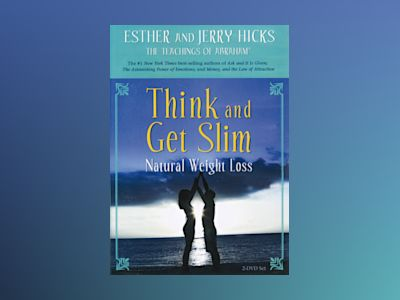 Think and Get Slim : Natural Weight Loss av Esther And Jerry Hicks