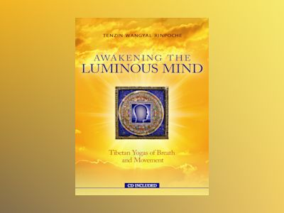 Awakening the Luminous Mind av Tenzin Wangyal Rinpoche