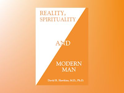 Reality, Spirituality and Modern Man av David R. Hawkins