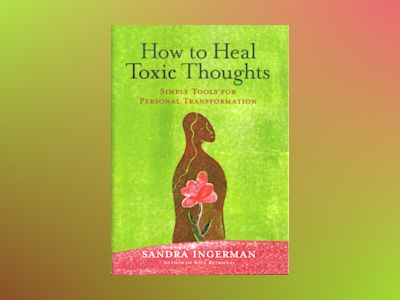 How To Heal Toxic Thoughts: Simple Tools For Personal Transf av Sandra Ingerman