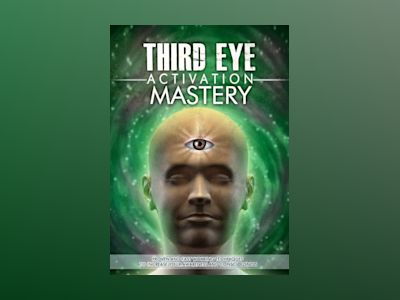 Third Eye Activation Mastery: Proven and Fast Working Techniques to Increase Awareness and Consciousness av L Jordan