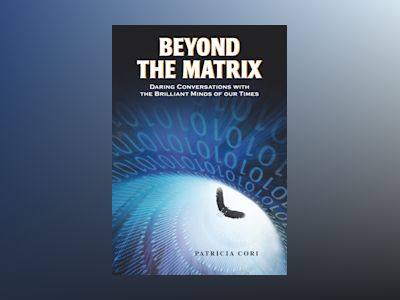 Beyond the matrix - daring conversations with the brilliant minds of our ti av Patricia Cori