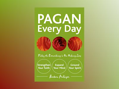 Pagan every day - finding the extraordinary in our ordinary lives av Barbara Ardinger