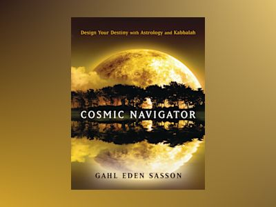 Cosmic navigator - design your destiny with astrology and kabbalah av Gahl Sasson