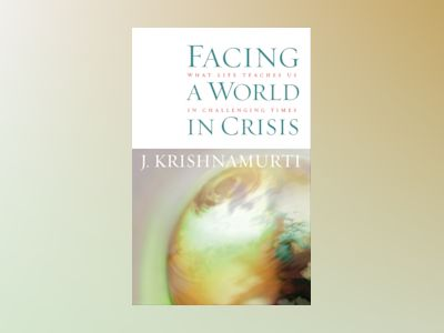 Facing a world in crisis - what life teaches us in challenging times av J. Krishnamurti