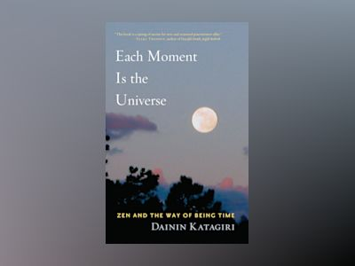 Each moment is the universe - zen and the way of being time av Dainin Katagiri