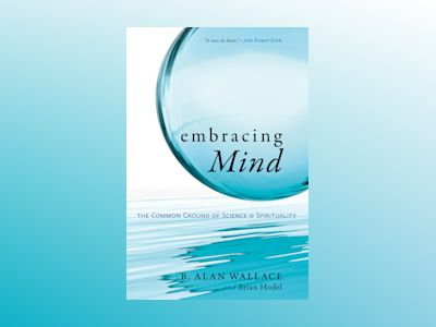 Embracing mind - the common ground of science and spirituality av Brian Hodel