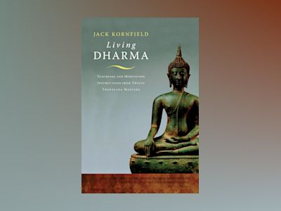 Living Dharma: Teachings and Meditation Instructions from Twelve Theravada Masters av Jack Kornfield