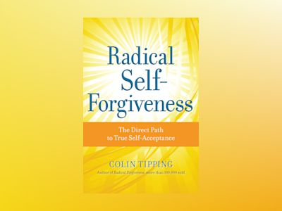 Radical self-forgiveness - the direct path to true self-acceptance av Colin Tipping